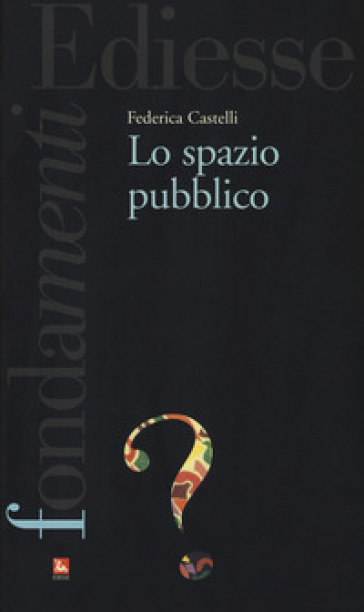 Lo spazio pubblico - Federica Castelli | Ericsfund.org