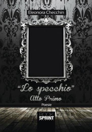 Lo specchio. Atto primo - Eleonora Checchin   Kritjur.org