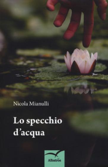 Lo specchio d'acqua - Nicola Mianulli  