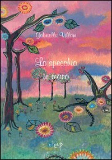 Lo specchio in mano - Gabriella Villani | Ericsfund.org