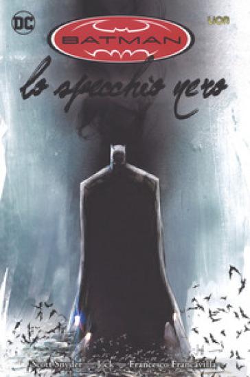 Lo specchio nero. Batman. 1. - Scott Snyder  