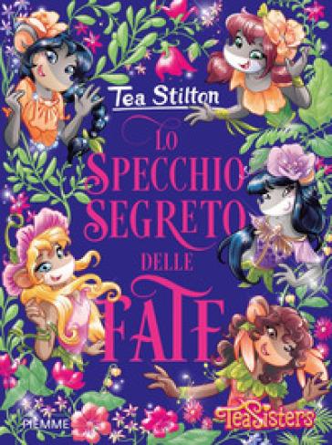 Lo specchio segreto delle fate - Tea Stilton |