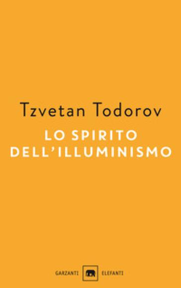 Lo spirito dell'illuminismo - Tzvetan Todorov   Rochesterscifianimecon.com