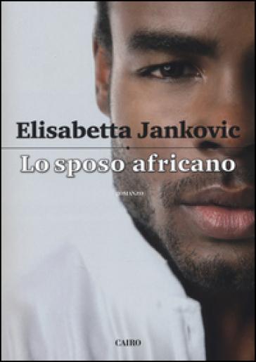 Lo sposo africano - Elisabetta Jankovic |