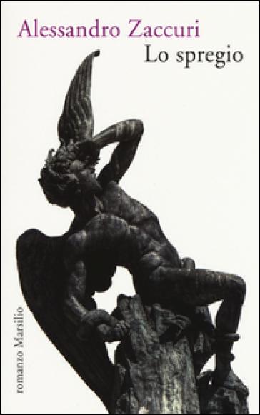 Lo spregio - Alessandro Zaccuri |