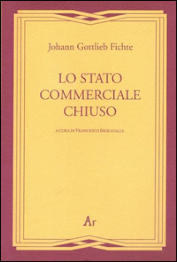 Lo stato commerciale chiuso - Johann Gottlieb Fichte |