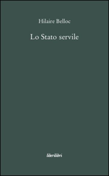 Lo stato servile - Hilaire Belloc |
