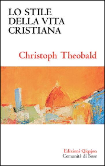 Lo stile della vita cristiana - Christoph Theobald   Rochesterscifianimecon.com
