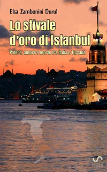 Lo stivale d'oro di Istanbul - Elsa Zambonini Durul  