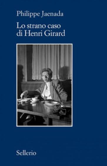 Lo strano caso di Henri Girard - Philippe Jaenada |