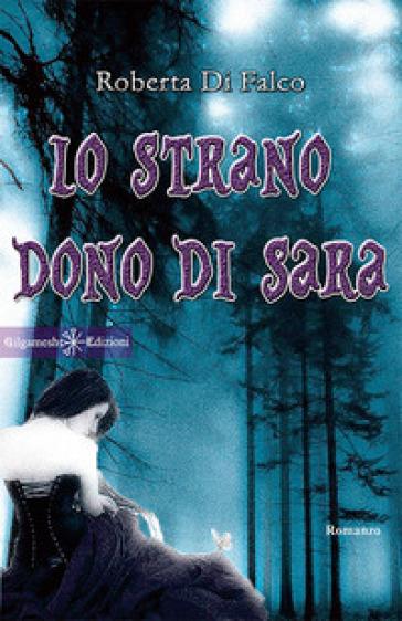 Lo strano dono di Sara - Roberta Di Falco |