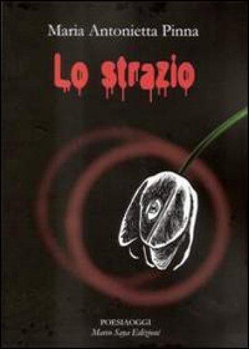 Lo strazio - M. Antonietta Pinna |