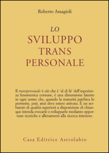 Lo sviluppo transpersonale - Roberto Assagioli |