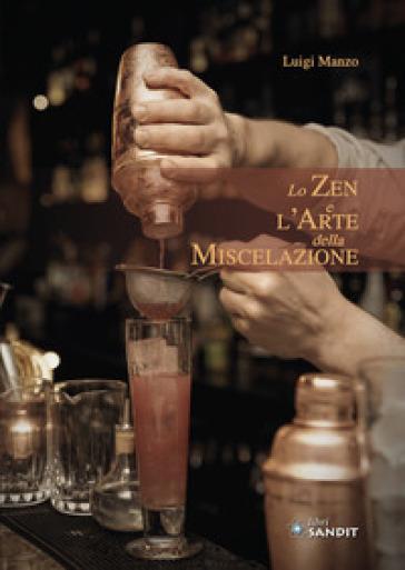 Lo zen e l'arte della miscelazione - Luigi Manzo pdf epub
