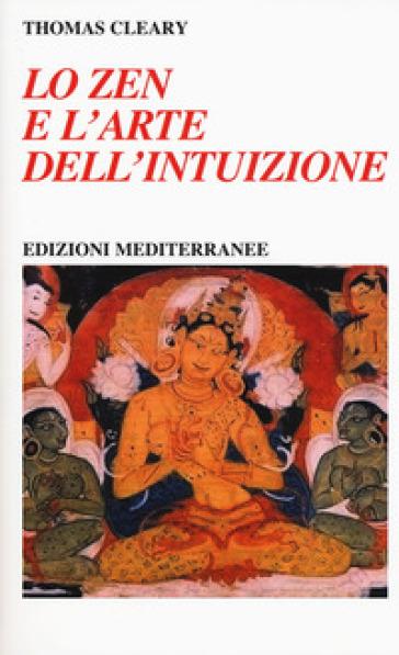 Lo zen e l'arte dell'intuizione - Thomas Cleary |