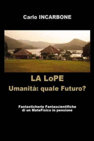 La LoPE. Umanità: quale futuro? - Carlo Incarbone  