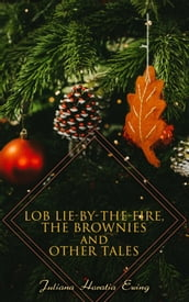 Lob Lie-by-the-Fire, The Brownies and Other Tales