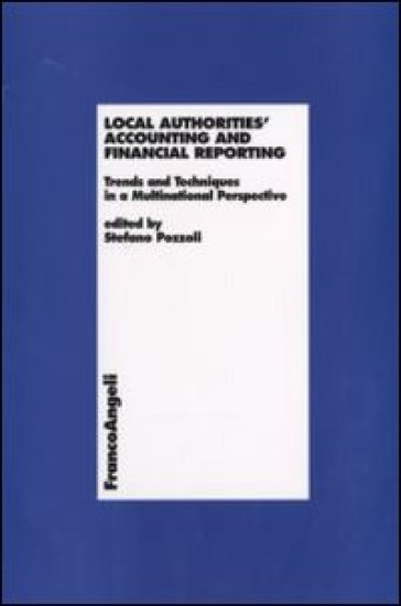 Local Authorities Accounting and Financial Reporting. Trends and Techniques in a Multinational Perspective