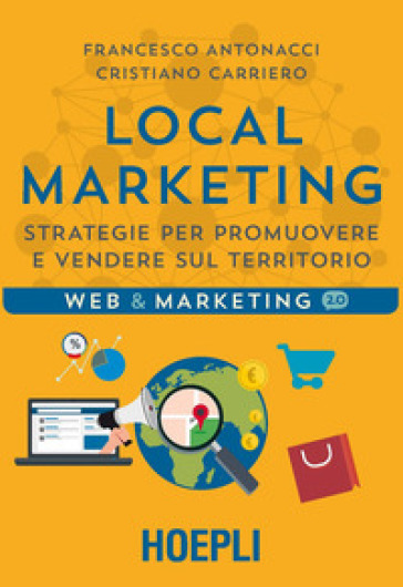 Local marketing. Strategie per promuovere e vendere sul territorio - Francesco Antonacci |