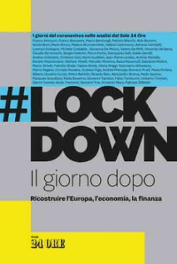#Lockdown. Il giorno dopo. Ricostruire l'Europa, l'economia, la finanza