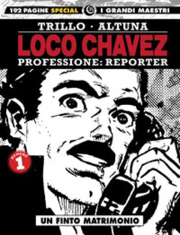 Loco Chavez. Professione: reporter. 1: Un finto matrimonio - Carlos Trillo |