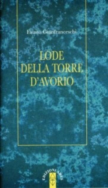 Lode della torre d'avorio - Fausto Gianfranceschi | Jonathanterrington.com