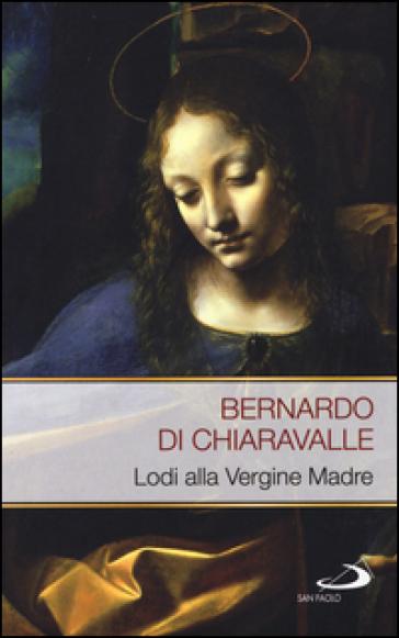 Lodi alla Vergine madre - Bernardo di Chiaravalle (san) |