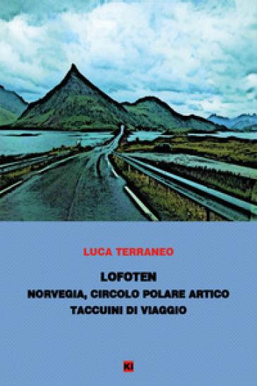 Lofoten. Norvegia, Circolo Polare Artico. Taccuini di viaggio - Luca Terraneo   Rochesterscifianimecon.com
