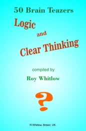 Logic and Clear Thinking: 50 Brain Teazers