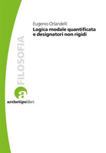 Logica modale quantificata e designatori non rigidi - Eurgenio Orlandelli |