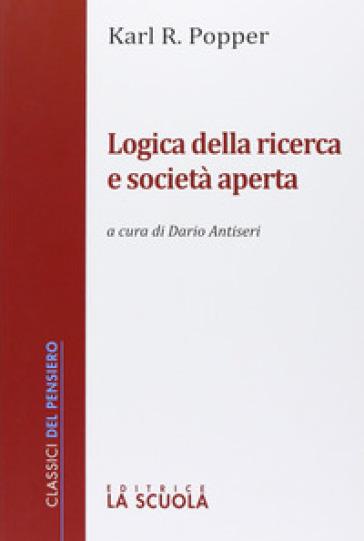 Logica della ricerca e società aperta - Karl R. Popper |