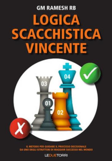 Logica scacchistica vincente - Gm Ramesh Rb |
