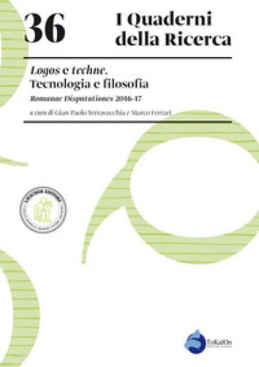 Logos e techne. Tecnologia e filosofia. Romanae Disputationes 2016-17 - G. P. Terravecchia  