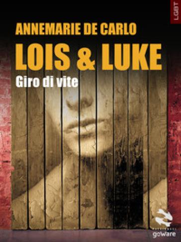 Lois & Luke. Giro di vite - Annemarie De Carlo   Kritjur.org