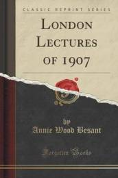 London Lectures of 1907 (Classic Reprint)