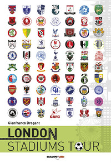 London stadiums tour. Ediz. italiana - Gianfranco Drogant | Thecosgala.com