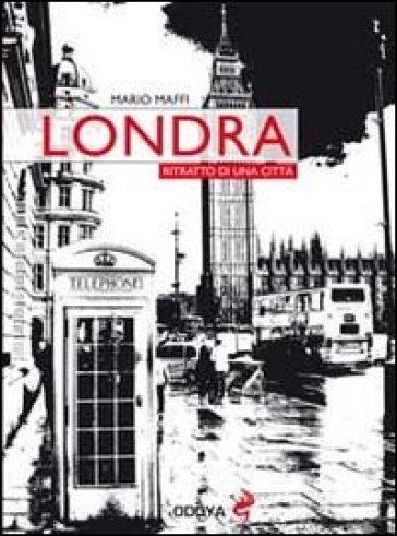 Londra. Ritratto di una città - Mario Maffi |