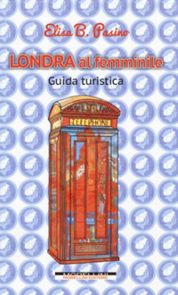Londra al femminile - Elisa B. Pasino   Thecosgala.com
