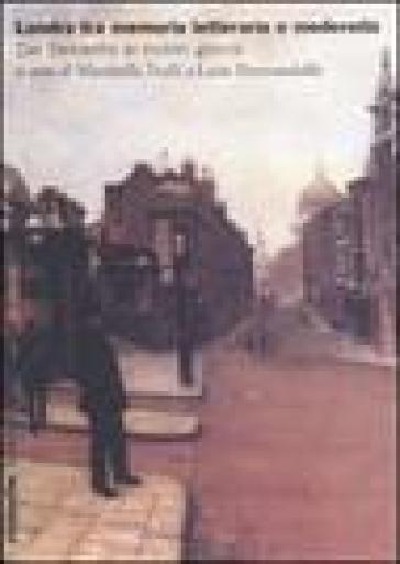 Londra tra memoria letteraria e modernità. Dal Seicento ai nostri giorni - Maristella Trulli  