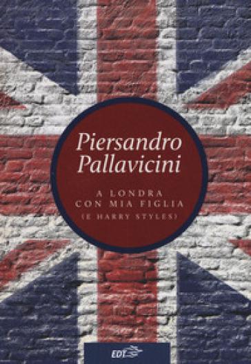 A Londra con mia figlia (e Harry Styles) - Piersandro Pallavicini | Thecosgala.com