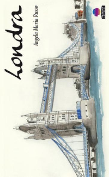 Londra, taccuino di viaggio. Ediz. illustrata - Angela Maria Russo |