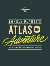 Lonely Planet s Atlas of Adventure