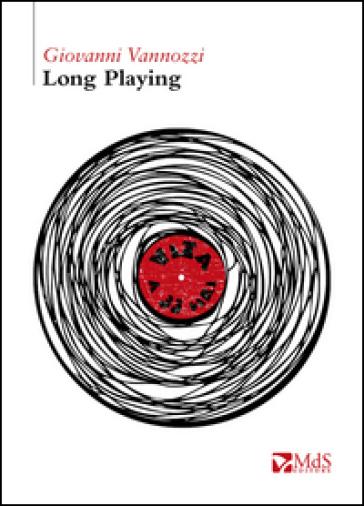 Long playing. Vita a 33 giri - Giovanni Vannozzi  