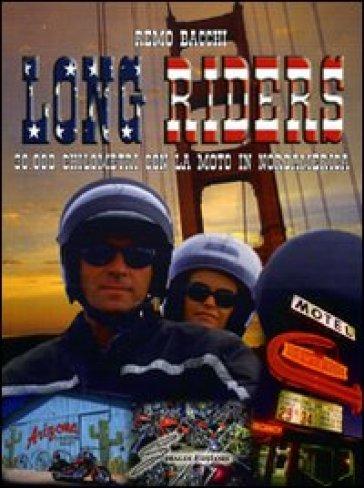 Long riders. 30.000 chilometri con la moto in Nordamerica - Remo Bacchi |