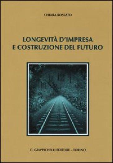Longevità d'impresa e costruzione del futuro - Chiara Rossato |