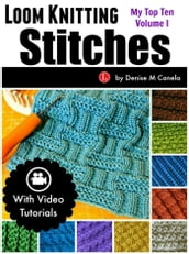 Loom Knitting Stitches: My Top Ten Volume I