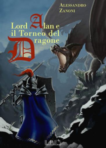 Lord Alan e il Torneo del Dragone. L'eredità del Dragone. 1. - Alessandro Zanoni | Rochesterscifianimecon.com