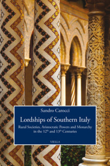 Lordships of Southern Italy. Rural societies, aristocratic powers and monarchy in the 12th and 13th centuries - Sandro Carocci | Kritjur.org