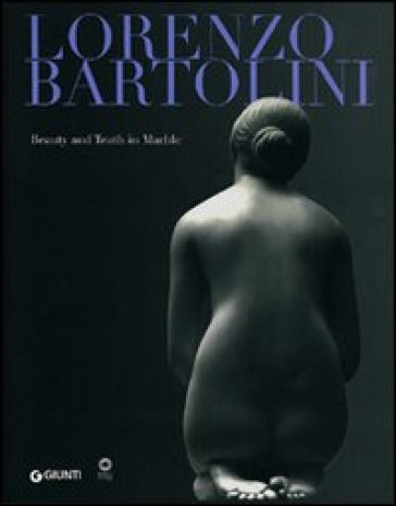 Lorenzo Bartolini. Beauty and Truth in Marble