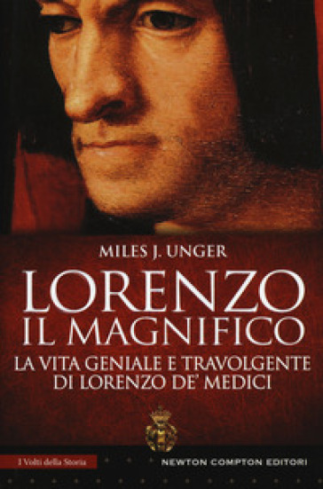 Lorenzo il Magnifico. La vita geniale e travolgente di Lorenzo de' Medici - Unger Miles J. |